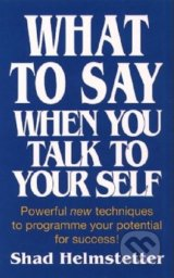 What to Say When You Talk to Yourself - Shad Helmstetter