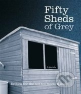 Fifty Sheds of Grey: A Parody - C.T. Grey