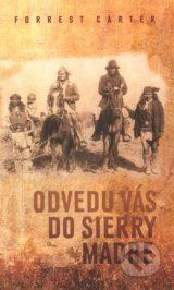 Odvedu vás do Sierry Madre - Forrest Carter