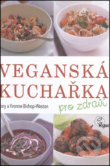 Veganská kuchařka - Tony Bishop-Weston, Yvonne Bishop-Weston
