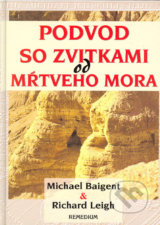Podvod so zvitkami od Mŕtveho mora - Michael Baigent, Richard Leigh