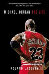 Michael Jordan: The Life - Roland Lazenby