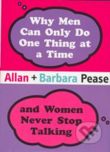 Why Men Can Only Do One Thing at a Time and Women Never Stop Talking - Allan Pease, Barbara Pease