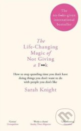 Life-Changing Magic of Not Giving a F..k - Sarah Knight