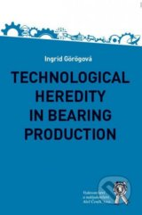 Technological Heredity in Bearing Production - Ingrid Görögová