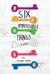 Six Impossible Things - Fiona Wood