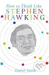 How to Think Like Stephen Hawking - Daniel Smith