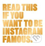 Read This if You Want to Be Instagram Famous - Henry Carroll