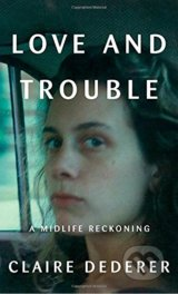 Love and Trouble - Claire Dederer