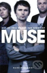 Out of This World: The Story of Muse - Mark Beaumont