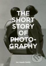 The Short Story of Photography - Ian Haydn Smith