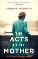 The Acts of My Mother - Andras Forgach