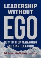 Leadership without Ego - Bob Davids, Brian M. Carney, Isaac Getz