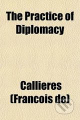 The Practice of Diplomacy - Franois de Callires
