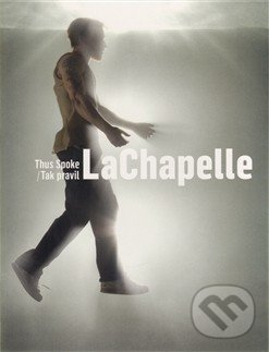 Tak pravil LaChapelle / Thus Spoke LaChapelle -