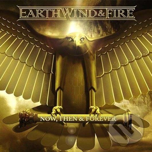 Earth, Wind & Fire: Now, Then & Forever - Earth, Wind & Fire
